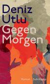 Gegen Morgen, Utlu, Deniz, Suhrkamp, EAN/ISBN-13: 9783518428986