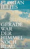Gerade war der Himmel noch blau, Illies, Florian, Fischer, S. Verlag GmbH, EAN/ISBN-13: 9783103972511