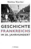 Geschichte Frankreichs im 20. Jahrhundert, Waechter, Matthias, Verlag C. H. BECK oHG, EAN/ISBN-13: 9783406736537