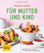 Gesund & schnell für Mutter und Kind, Cramm, Dagmar von, Gräfe und Unzer, EAN/ISBN-13: 9783833861833