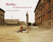 Giovanni Chiramonte: Berlin, die Stadt, die immer wird, Chiaramonte, Giovanni, EAN/ISBN-13: 9783829604109