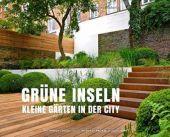 Grüne Inseln - Kleine Gärten in der City, Lagoda, Marion, Becker Joest Volk Verlag GmbH & Co. KG, EAN/ISBN-13: 9783954530335