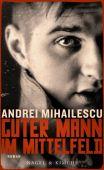 Guter Mann im Mittelfeld, Mihailescu, Andrei, Nagel & Kimche AG Verlag, EAN/ISBN-13: 9783312006694