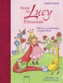 Heute ist Lucy Prinzessin, Abedi, Isabel, Arena Verlag, EAN/ISBN-13: 9783401701196