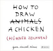 How to Draw a Chicken, Sénac, Jean-Vincent, Prestel Verlag, EAN/ISBN-13: 9783791372471