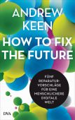 How to fix the future -, Keen, Andrew, DVA Deutsche Verlags-Anstalt GmbH, EAN/ISBN-13: 9783421048059