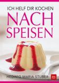 Ich helf dir kochen - Nachspeisen, Stuber, Hedwig Maria, BLV Buchverlag GmbH & Co. KG, EAN/ISBN-13: 9783835418073