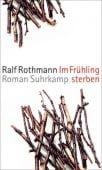 Im Frühling sterben, Rothmann, Ralf, Suhrkamp, EAN/ISBN-13: 9783518424759