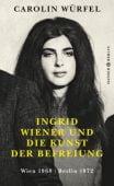 Ingrid Wiener und die Kunst der Befreiung, Würfel, Carolin, Carl Hanser Verlag GmbH & Co.KG, EAN/ISBN-13: 9783446258617