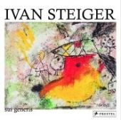 Ivan Steiger: Sui generis, Steiger, Ivan, Prestel Verlag, EAN/ISBN-13: 9783791336077