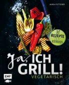 Ja, ich grill! - Vegetarisch, Fütterer, Mora, Edition Michael Fischer GmbH, EAN/ISBN-13: 9783863558857
