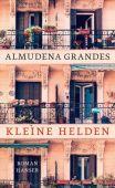 Kleine Helden, Grandes, Almudena, Carl Hanser Verlag GmbH & Co.KG, EAN/ISBN-13: 9783446260122