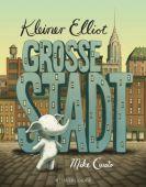Kleiner Elliot große Stadt, Curato, Michael, Fischer Sauerländer, EAN/ISBN-13: 9783737351591