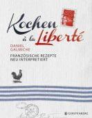 Kochen à la Liberté, Galmiche, Daniel, Gerstenberg Verlag GmbH & Co.KG, EAN/ISBN-13: 9783836920995