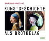 Kunstgeschichte als Brotbelag, DuMont Buchverlag GmbH & Co. KG, EAN/ISBN-13: 9783832199630