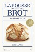 Larousse: Das Buch vom Brot, Kayser, Éric, Edel Germany GmbH, EAN/ISBN-13: 9783944297194