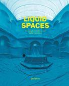 Liquid Spaces, Die Gestalten Verlag GmbH & Co.KG, EAN/ISBN-13: 9783899555615