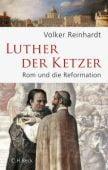 Luther der Ketzer, Reinhardt, Volker, Verlag C. H. BECK oHG, EAN/ISBN-13: 9783406688287