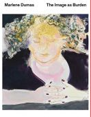 Marlene Dumas, The Image As Burden, Marlene Dumas, Tate & D A P, EAN/ISBN-13: 9781938922541