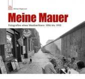 Meine Mauer, Magercord, Michael, Sutton Verlag GmbH, EAN/ISBN-13: 9783866807860