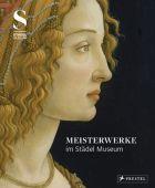 Meisterwerke im Städel Museum, Leuthäußer, Franziska, Prestel Verlag, EAN/ISBN-13: 9783791354477
