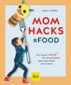 Mom Hacks - Food, Lanzke, Julia, Gräfe und Unzer, EAN/ISBN-13: 9783833866500
