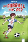 Nur Fußball im Kopf?, Mai, Manfred, Arena Verlag, EAN/ISBN-13: 9783401602783