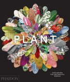 Plant: Exploring the Botanical World, Phaidon, EAN/ISBN-13: 9780714871486