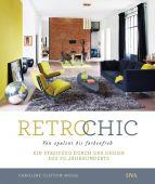Retro Chic, Clifton-Mogg, Caroline, DVA Deutsche Verlags-Anstalt GmbH, EAN/ISBN-13: 9783421040114