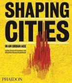 Shaping Cities in an Urban Age, Burdett, Ricky, Phaidon, EAN/ISBN-13: 9780714877280
