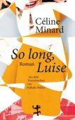 So long, Luise, Minard, Céline, MSB Matthes & Seitz Berlin, EAN/ISBN-13: 9783957573247