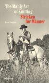 The Manly Art of Knitting - Stricken für Männer, Fougner, Dave, Suhrkamp, EAN/ISBN-13: 9783518467121