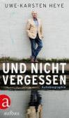 Und nicht vergessen, Heye, Uwe-Karsten, Aufbau Verlag GmbH & Co. KG, EAN/ISBN-13: 9783351037154