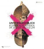 Unvergleichlich. Kunst aus Afrika im Bode-Museum, Edition Braus Berlin GmbH, EAN/ISBN-13: 9783862281718