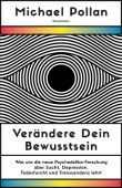 Verändere dein Bewusstsein, Pollan, Michael, Verlag Antje Kunstmann GmbH, EAN/ISBN-13: 9783956142888