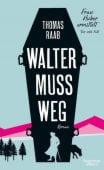 Walter muss weg, Raab, Thomas, Verlag Kiepenheuer & Witsch GmbH & Co KG, EAN/ISBN-13: 9783462050950