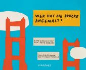 Warum ist die Brücke orange?, Eggers, Dave/Nichols, Tucker, Diogenes Verlag AG, EAN/ISBN-13: 9783257012279