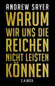 Warum wir uns die Reichen nicht leisten können, Sayer, Andrew, Verlag C. H. BECK oHG, EAN/ISBN-13: 9783406708527