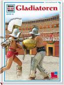 WAS IST WAS Band 082: Gladiatoren, Junkelmann, Marcus (Dr.), Tessloff Medien Vertrieb GmbH & Co. KG, EAN/ISBN-13: 9783788604226