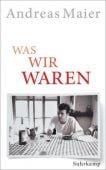 Was wir waren, Maier, Andreas, Suhrkamp, EAN/ISBN-13: 9783518469330