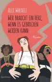Wer braucht ein Herz, wenn es gebrochen werden kann, Wheatle, Alex, Verlag Antje Kunstmann GmbH, EAN/ISBN-13: 9783956142864