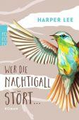 Wer die Nachtigall stört ..., Lee, Harper, Rowohlt Verlag, EAN/ISBN-13: 9783499218255