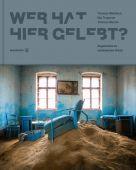 Wer hat hier gelebt?, Trojanow, Ilija/Macho, Thomas, Christian Brandstätter, EAN/ISBN-13: 9783710601408