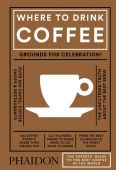 Where to Drink Coffee, Ross, Avidan, Phaidon, EAN/ISBN-13: 9780714873923