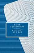 Wie es ist und war, Constantine, David, Verlag Antje Kunstmann GmbH, EAN/ISBN-13: 9783956141980