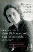 Wie ich einmal ohne Dich leben soll, mag ich mir nicht vorstellen, Arendt, Hannah, Piper Verlag, EAN/ISBN-13: 9783492058582