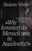 'Wie konntest du Mensch sein in Auschwitz?', Weiss, Shalom, Westend Verlag, EAN/ISBN-13: 9783864891588