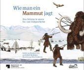 Wie man ein Mammut jagt, Heeb, Bernhard/Buchmann, Kathrin, E.A.Seemann, EAN/ISBN-13: 9783865023988