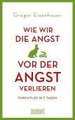 Wie wir die Angst vor der Angst verlieren, Eisenhauer, Gregor, DuMont Buchverlag GmbH & Co. KG, EAN/ISBN-13: 9783832183585