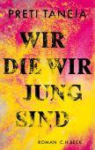 Wir, die wir jung sind, Taneja, Preti, Verlag C. H. BECK oHG, EAN/ISBN-13: 9783406734472